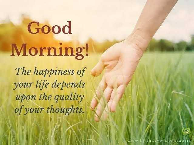 ☆ good morning☆ - Good Morning ! The happiness of your life depends upon the quality of your thoughts . A www . birthday wishes experts - ShareChat