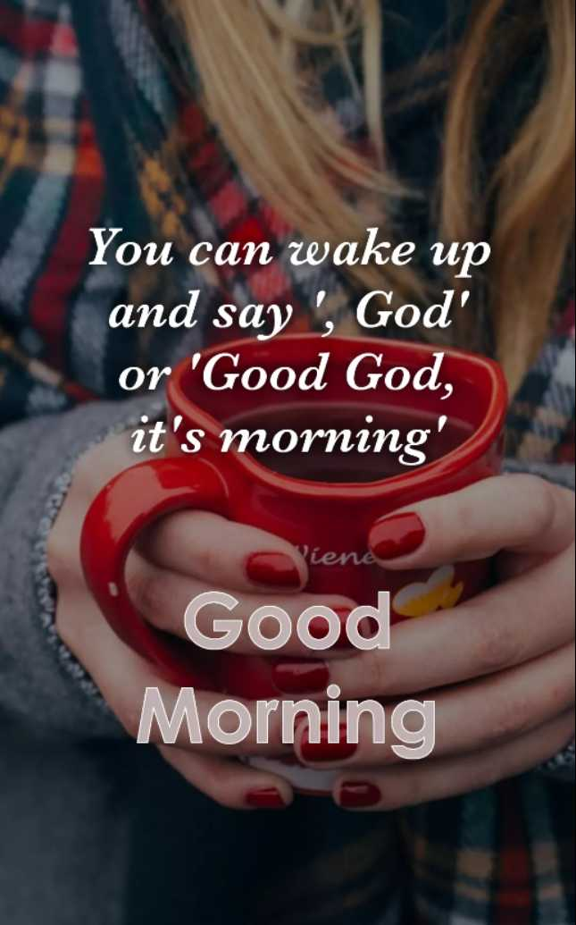 💓good morning💓 - You can wake up and say ' , God ' or ' Good God , it ' s morning ' Piene Good Morning - ShareChat