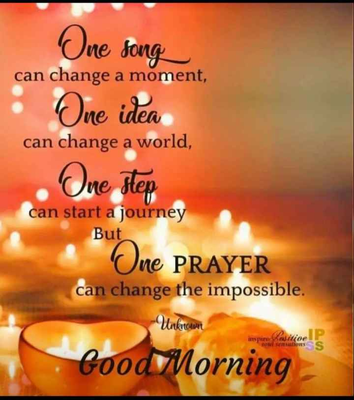 good morning ☕ - One song can change a moment , One idea can change a world , One step can start a journey But One PRAYER can change the impossible . Unkrouwer inspire asitice for sensations S Good Morning - - ShareChat