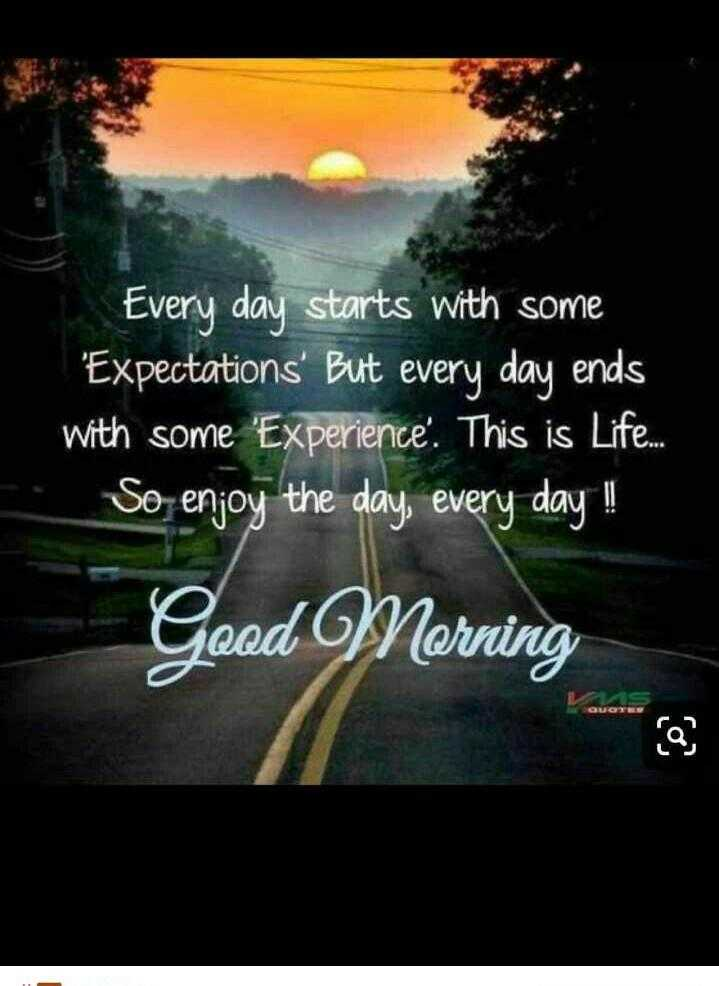 good morning god 🌹🌸🌷🌼🌻 - Every day starts with some ' Expectations ' But every day ends with some ' Experience . This is Life . . So enjoy the day , every day ! L Gead Morning - ShareChat