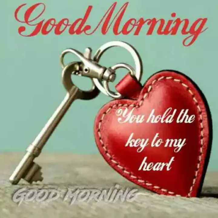💖💖good morning good morning 💖💖💗 - Good Morning You hold the key to my heart GOOD MORNING - ShareChat
