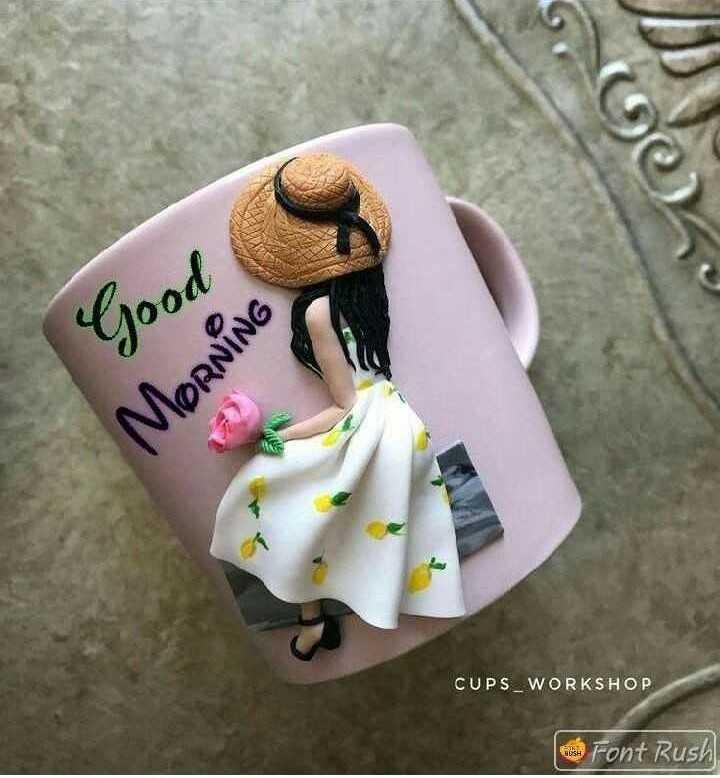 good morning #🌹good morning - Good MORNING CUPS _ WORKSHOP Font Rush - ShareChat