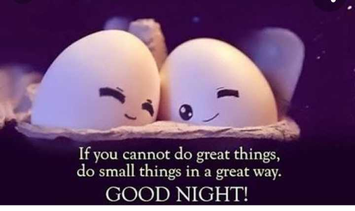 good night... - ' If you cannot do great things , do small things in a great way . GOOD NIGHT ! - ShareChat