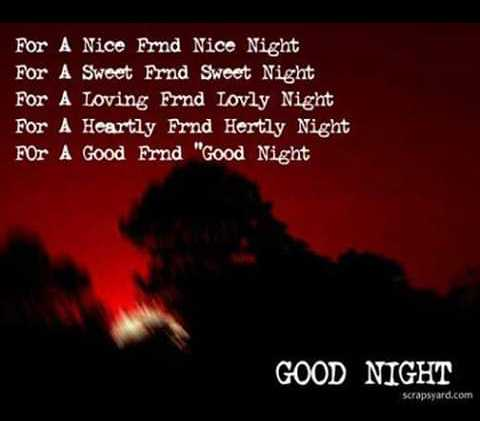 goodnight - For A Nice Frnd Nice Night For A Sweet Frnd Sweet Night For A Loving Frnd Lovly Night For A Heartly Frnd Hertly Night For A Good Frnd Good Night GOOD NIGHT scrapyard . com - ShareChat