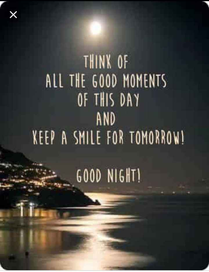 🌟good night 🌟 - THINK OF ALL THE GOOD MOMENTS OF THIS DAY AND KEEP A SMILE FOR TOMORROW ! 600D NIGHT ! - ShareChat