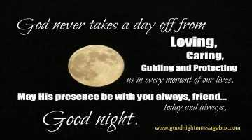 good night 💕💐 - God never takes a day off from Loving . Caring . Guiding and Protecting sis in every moment of our lives . May His presence be with you always , friend . . . today and always , G ood night . wes goodrletmesagebox . com www . goodnightmessagebox . com - ShareChat