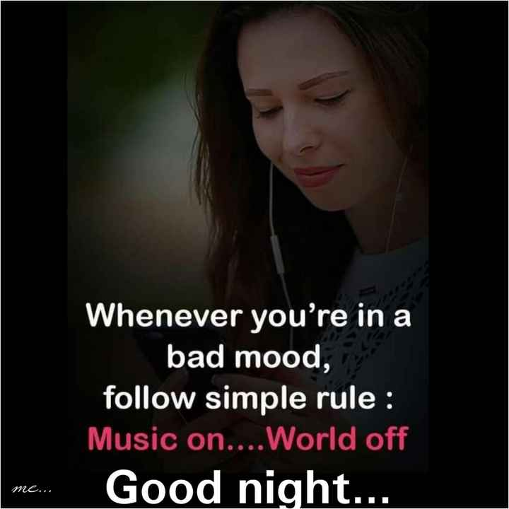 good night - Whenever you ' re in a bad mood , follow simple rule : Music on . . . . World off Good night . . . me , me . . . - ShareChat