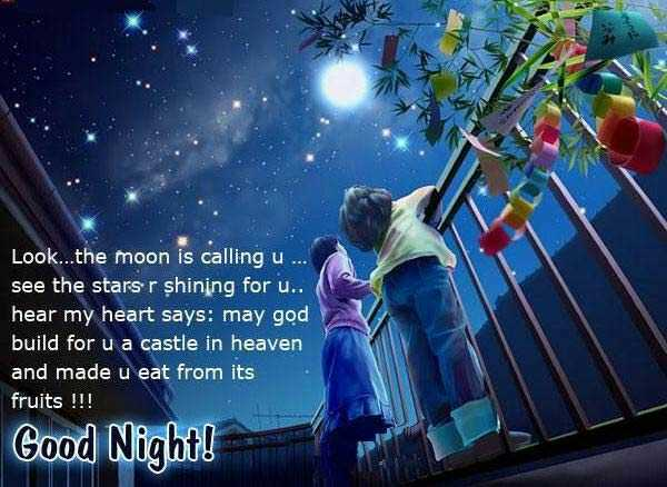 good night - Look . . . the moon is calling u . . . see the stars r shining for u . . hear my heart says : may god build for u a castle in heaven and made u eat from its fruits ! ! ! Good Night ! - ShareChat