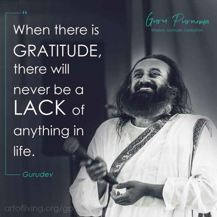 gurupurnima - Guru Purnima Wisdom . Gratitude Celebration . When there is GRATITUDE , there will never be a LACK of anything in life . — Gurudev artofliving . org / gp - ShareChat