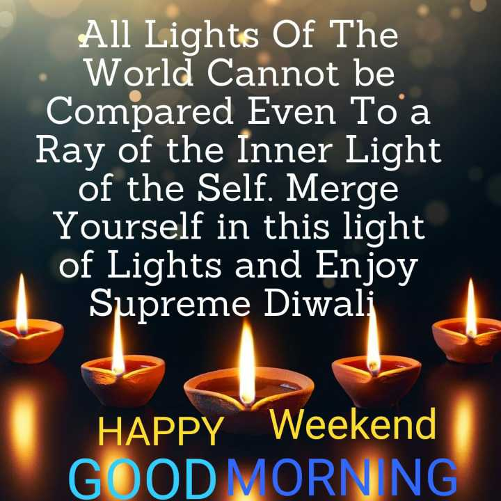 happy.ದೀಪಾವಳಿ - All Lights Of The • World Cannot be Compared Even Toa Ray of the Inner Light of the Self . Merge Yourself in this light of Lights and Enjoy Supreme Diwali HAPPY Weekend GOOD MORNING - ShareChat