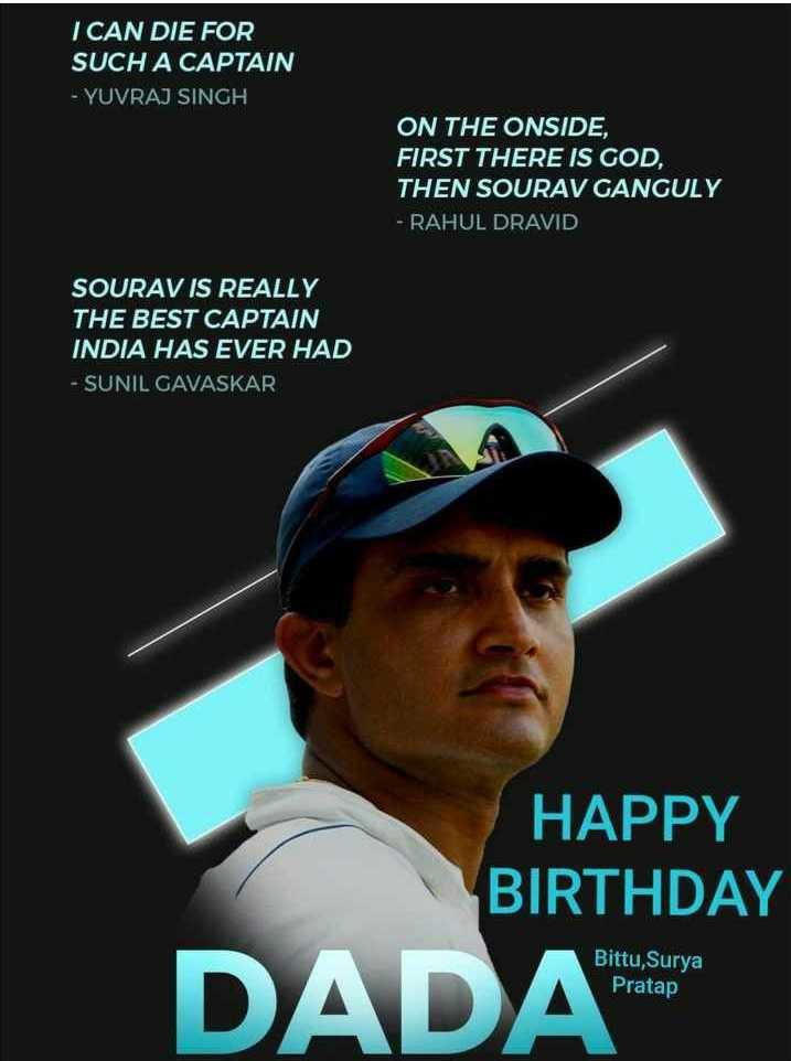 happy b-day 🎂🎂🎂 - I CAN DIE FOR SUCH A CAPTAIN - YUVRAJ SINGH ON THE ONSIDE , FIRST THERE IS GOD , THEN SOURAV GANGULY - RAHUL DRAVID SOURAV IS REALLY THE BEST CAPTAIN INDIA HAS EVER HAD - SUNIL GAVASKAR HAPPY BIRTHDAY Bittu , Surya Pratap DADA - ShareChat