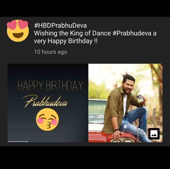 happy birthday ❤❤❤❤❤ - # HBDPrabhudeva Wishing the King of Dance # Prabhudeva a very Happy Birthday ! ! 10 hours ago HAPPY BIRTHDAY Prabhudeva - ShareChat