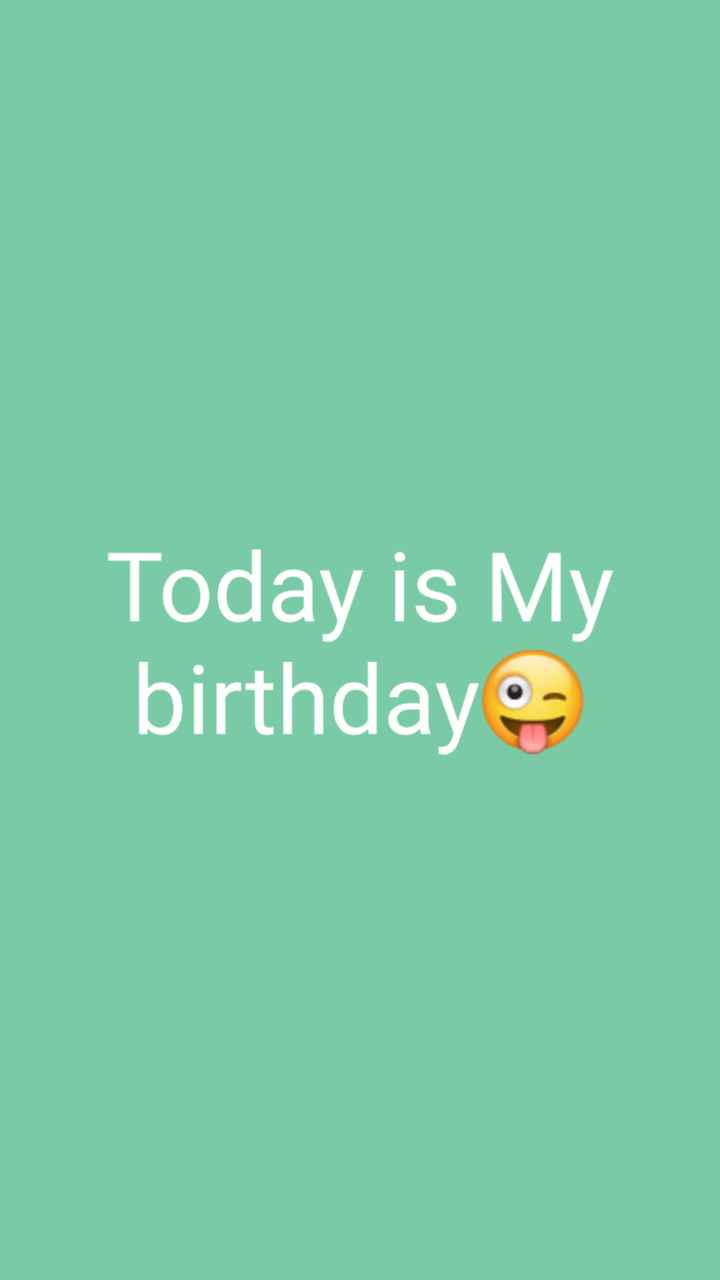 happy birthday 😋 - Today is My birthday - ShareChat