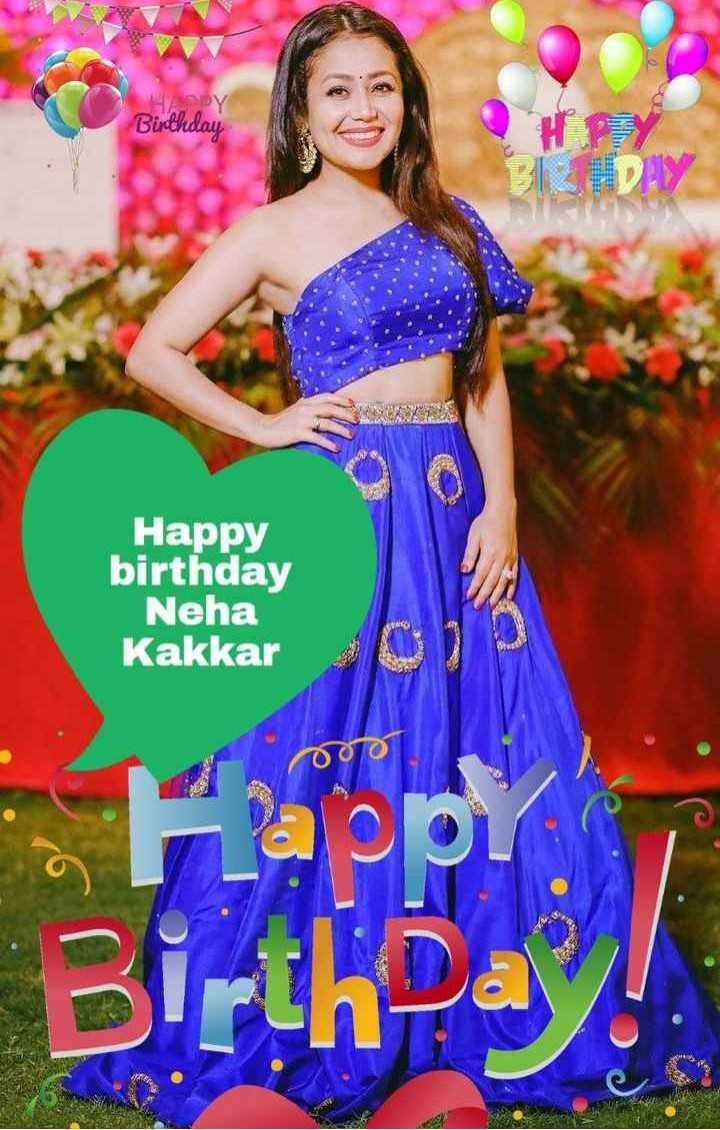 happy birthday 😘😘😘😋 - Birthday Happy birthday Neha Kakkar Він - ShareChat
