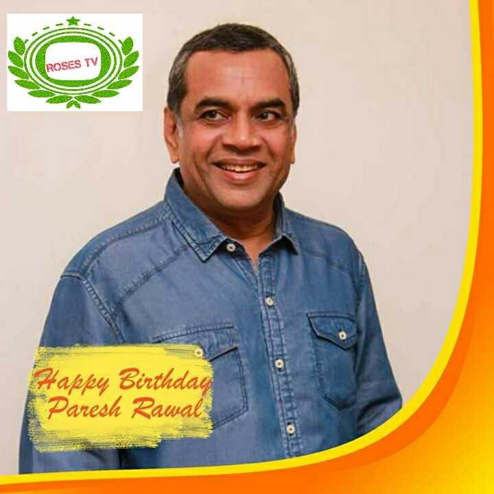 🍬happy birthday 🎂 - ROSES TV Happy Birthdag Paresh Rawal - ShareChat