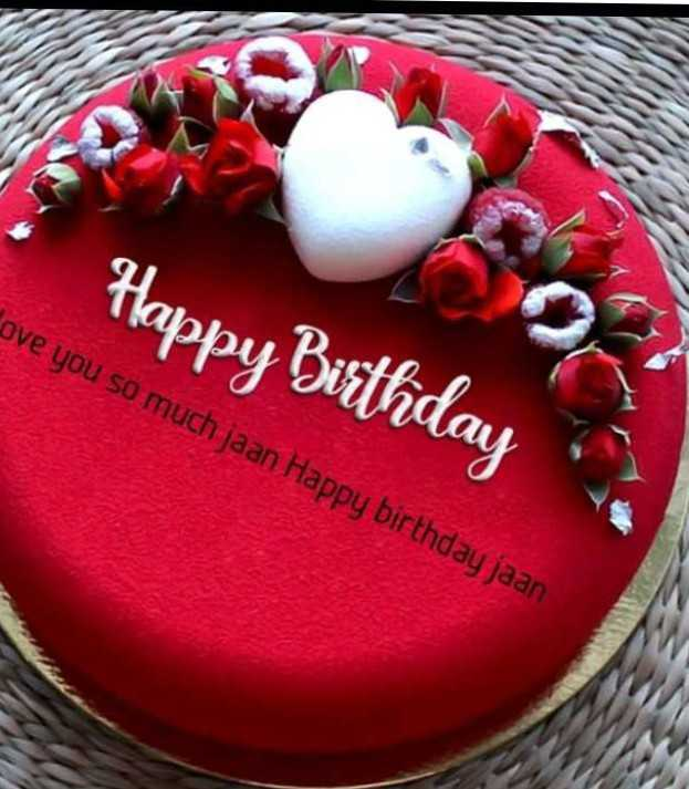 #happy birthday - Happy Birthday ove you so much jaan Happy birthday jaan - ShareChat