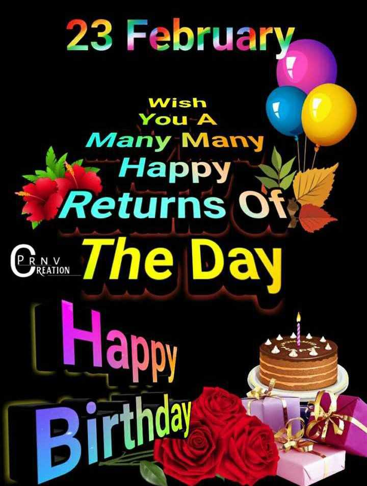happy birthday 🎂🎂 - 23 February Wish You A Many Many К Happy Returns Of Ex . . The Day PRN V REATION Happy Birthday - ShareChat