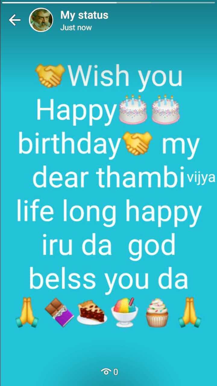 happy birthday - My status Just now Wish you Happy birthday my dear thambivijya life long happy iru da god belss you da 00 - ShareChat