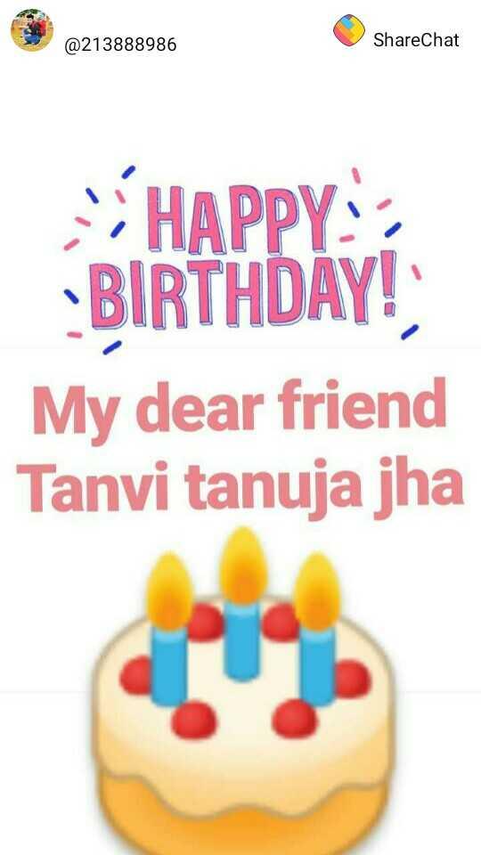happy birthday 🌋🌋🌌 - @ 213888986 ShareChat - HAPPY BIRTHDAY ! My dear friend Tanvi tanuja jha - ShareChat