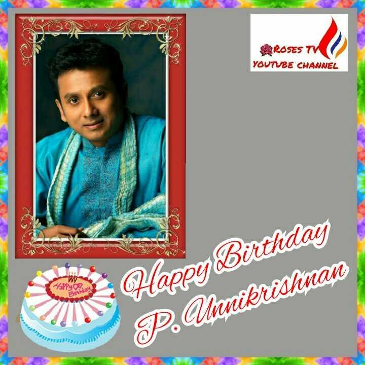 🍬happy birthday 🎂 - PROSES TV YOUTUBE CHANNEL Happy Happy Birthday P . Unnikrishnan - ShareChat