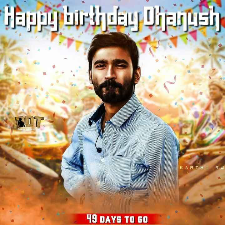 happy birthday dhanush - = ijapu பார்ப்பு பயிர் OHANUSH ORIONERS TOW K A R T H I V ப 49 DAYS TO GO - ShareChat