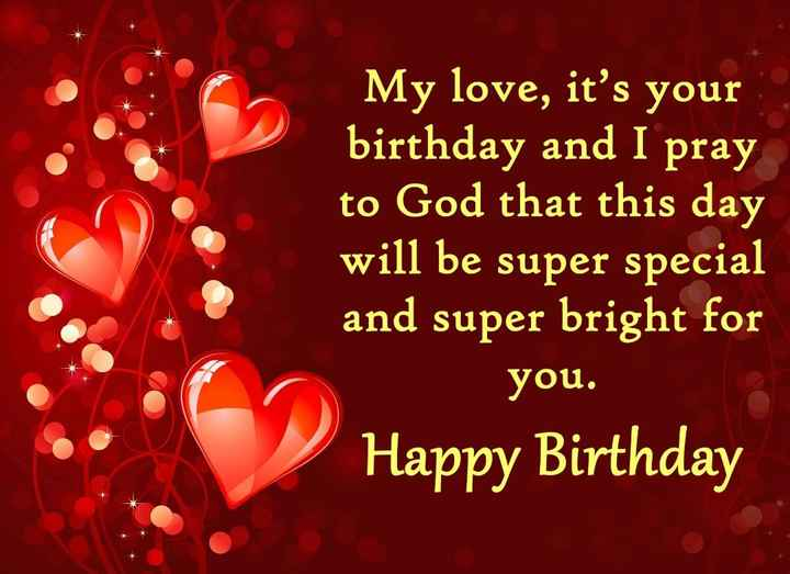 happy birthday my love🎂 - My love , it ' s your birthday and I pray to God that this day will be super special and super bright for you . Happy Birthday - ShareChat