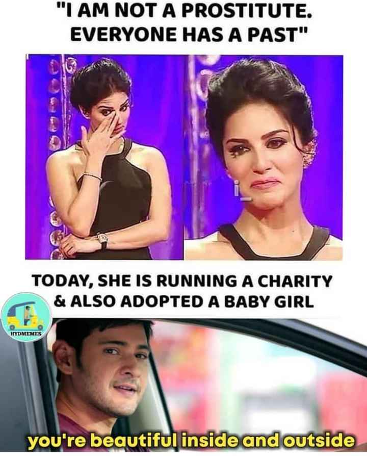 happy birthday sunny leone - I AM NOT A PROSTITUTE . EVERYONE HAS A PAST TODAY , SHE IS RUNNING A CHARITY & ALSO ADOPTED A BABY GIRL HYDMEMES you ' re beautiful inside and outside - ShareChat