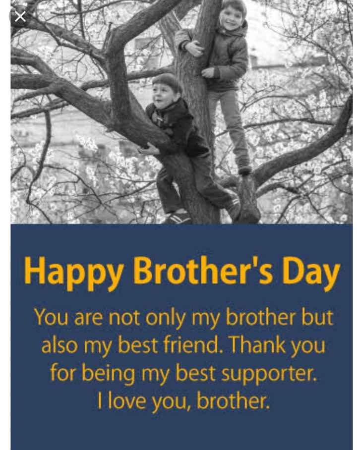 happy brothers day - Happy Brother ' s Day You are not only my brother but also my best friend . Thank you for being my best supporter . I love you , brother . - ShareChat