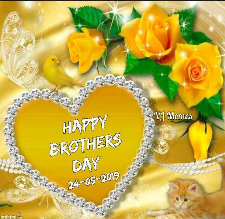 happy brothers day - - VI Memes HAPPY BROTHERS DAY 24 - 05 - 2019 imikimi . com - ShareChat
