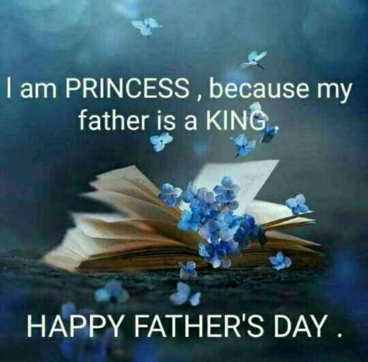 happy father's day - I am PRINCESS , because my father is a KING HAPPY FATHER ' S DAY . - ShareChat