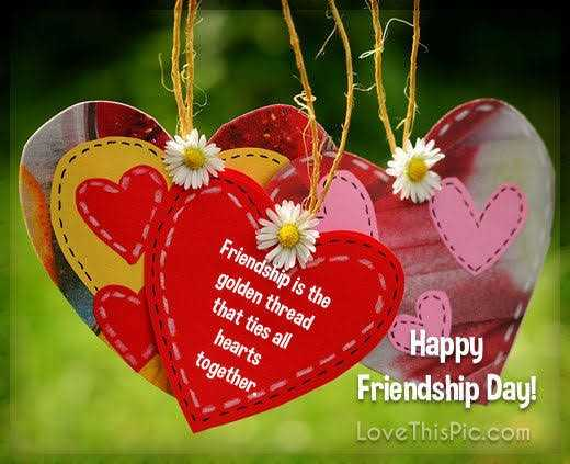 happy friendship day - Friendship is the golden thread that ties all hearts together , Happy Friendship Day ! LoveThisPic . com - ShareChat