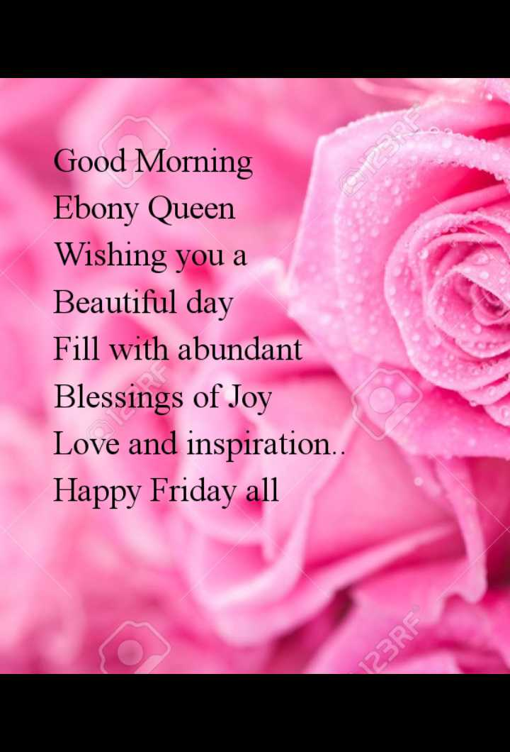happy  happy ......😉😉 - Good Morning Ebony Queen Wishing you a Beautiful day Fill with abundant Blessings of Joy Love and inspiration . . Happy Friday all 123RF - ShareChat