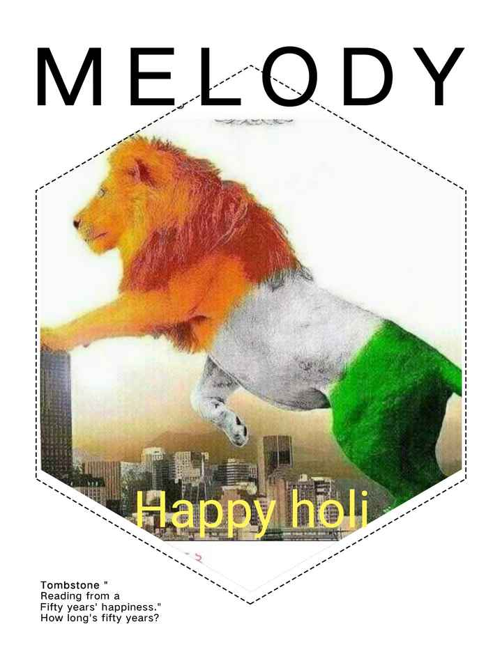 happy holi - How long ' s fifty years ? Fifty years ' happiness . Reading from a Tombstone Happy holi MELODY - - - - - - - - - - - - - - - - - - - - - - - - - - - - - - - - - - - - - - - ShareChat