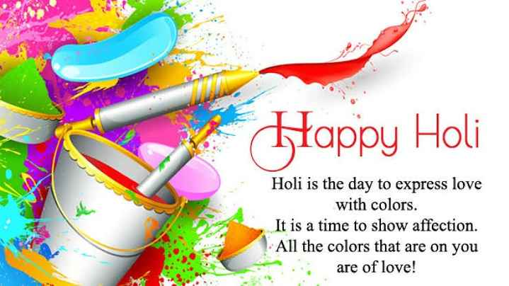happy holi - Happy Holi Holi is the day to express love with colors . It is a time to show affection . All the colors that are on you are of love ! - ShareChat
