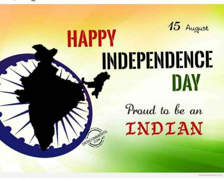 happy independence day - 15 August HAPPY INDEPENDENCE DAY Proud to be an INDIAN DESICOMMENTS . COM / Damiento - ShareChat