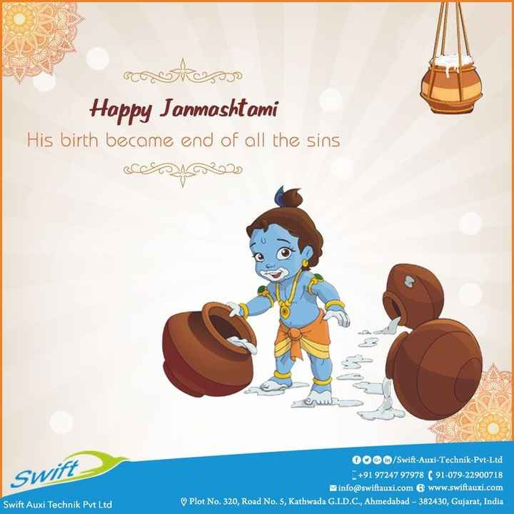 happy janamastmi🙏🙏🙏 - sekso Happy Janmashtami His birth became end of all the sins Swift 000 / Swift - Auxi - Technik - Pvt - Ltd + 91 97247 97978 ( 91 - 079 - 22900718 info @ swiftauxi . com www . swiftauxi . com Plot No . 320 , Road No . 5 , Kathwada G . I . D . C . , Ahmedabad - 382430 , Gujarat , India Swift Auxi Technik Pvt Ltd - ShareChat