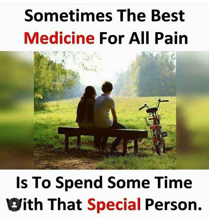 happy moments..!!! - Sometimes The Best Medicine For All Pain Is To Spend Some Time With That Special Person . - ShareChat