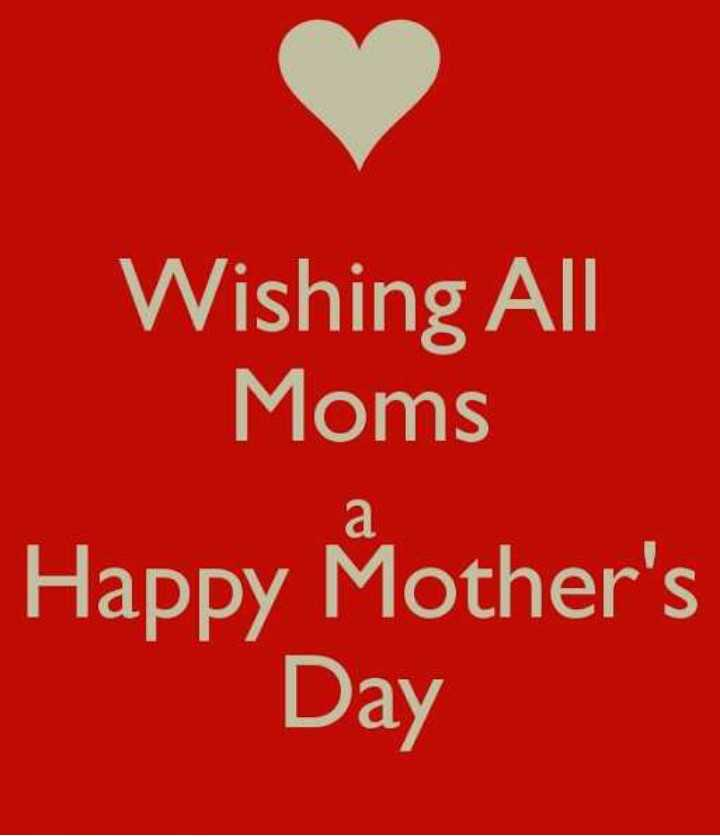 happy mother's day - Wishing All Moms Happy Mother ' s Day - ShareChat