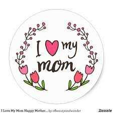 happy mother's day - Poesse momento I Love My Mom Happy Mother . . byberyand wonder Zeeste - ShareChat