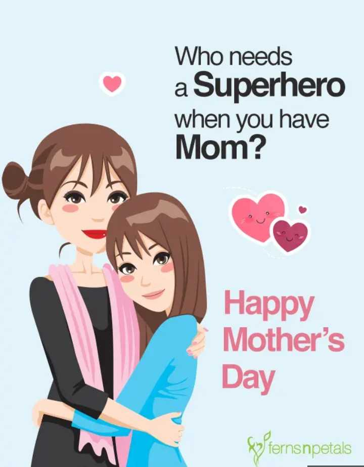 happy mothers day... - Who needs a Superhero when you have Mom ? Happy Mother ' s Day 8 fernsnpetals - ShareChat