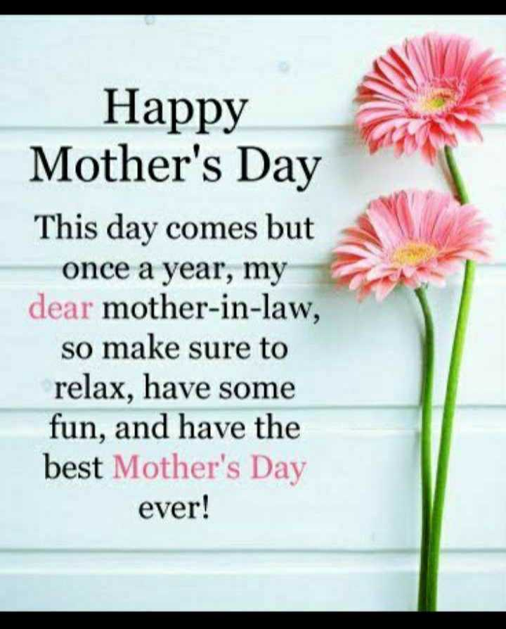 happy mothers day - Happy Mother ' s Day This day comes but once a year , my dear mother - in - law , so make sure to relax , have some fun , and have the best Mother ' s Day ever ! - ShareChat