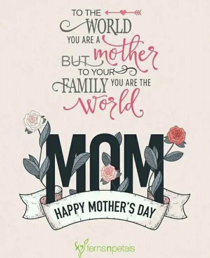 happy mothers day - TO THE WORLD YOU ARE A C A But mother TO YOUR IS FAMILY YOU ARE THE World MAM HAPPY MOTHER ' S DAY Syfernsnpetals - ShareChat