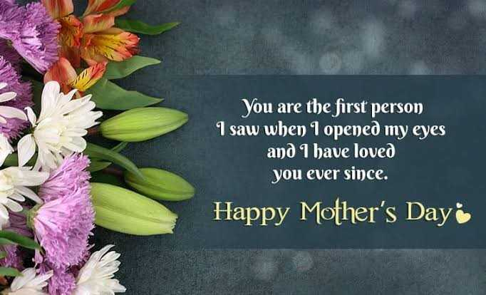 happy mothers day - You are the first person 1 saw when I opened my eyes and I have loved you ever since . Happy Mother ' s Day - ShareChat