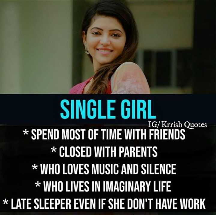 happy single life - | SINGLE GIRL IG / Krrish Quotes * SPEND MOST OF TIME WITH FRIENDS * CLOSED WITH PARENTS * WHO LOVES MUSIC AND SILENCE * WHO LIVES IN IMAGINARY LIFE * LATE SLEEPER EVEN IF SHE DON ' T HAVE WORK - ShareChat