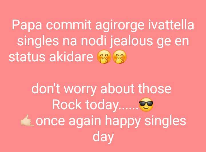 happy single life - Papa commit agirorge ivattella singles na nodi jealous ge en status akidare una don ' t worry about those Rock today . . . . . . De once again happy singles day - ShareChat
