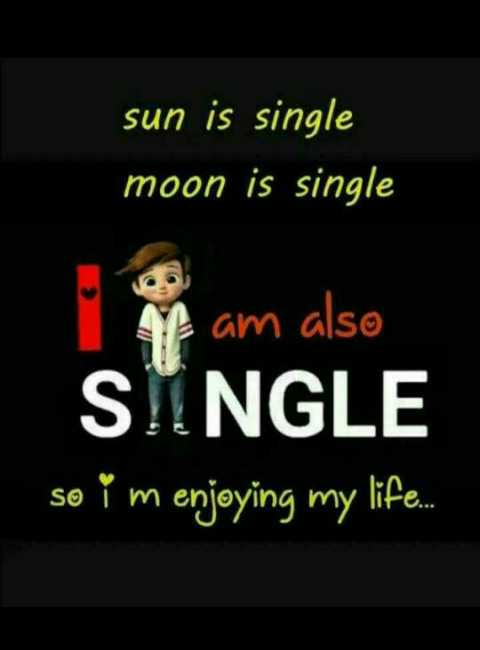 happy single life - sun is single moon is single I am also SINGLE so i m enjoying my life . - ShareChat