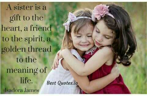 happy sisters day👭💐💐💐 - A sister is a gift to the heart , a friend to the spirit , a golden thread to the meaning of life . Best Quotes . io Isadora James - ShareChat