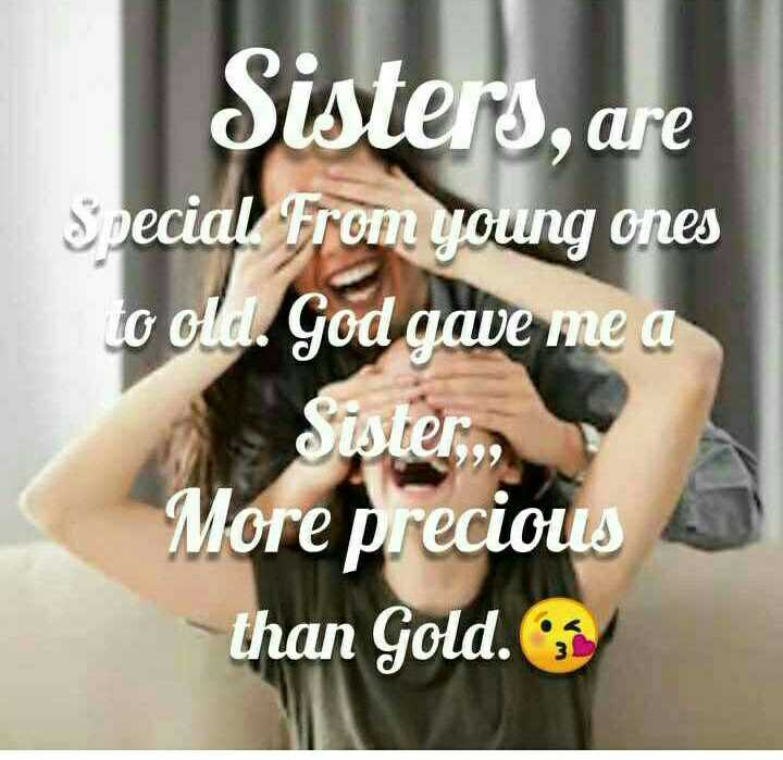 🌺🌺happy sisters day🌺🌺 - Sisters , are Special From young ones to old . God gave me a Sister , More precious than Gold . - ShareChat