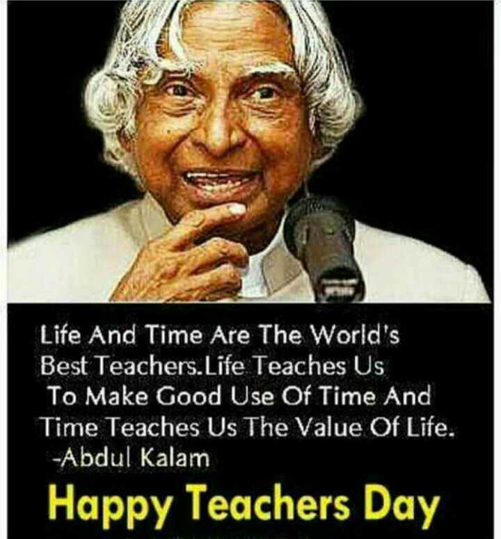 happy teachers teachers day - Life And Time Are The World ' s Best Teachers . Life Teaches Us To Make Good Use Of Time And Time Teaches Us The Value Of Life . - Abdul Kalam Happy Teachers Day - ShareChat