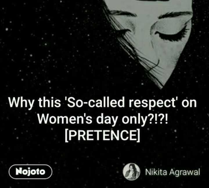 👸 happy women's day - Why this ' So - called respect ' on Women ' s day only ? ! ? ! [ PRETENCE ] Nojoto Nikita Agrawal - ShareChat